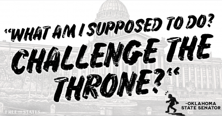 "OK State Senator: ""What am I supposed to do? Challenge the throne?"""