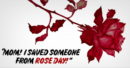 """Mom, I saved someone from Rose Day!"""