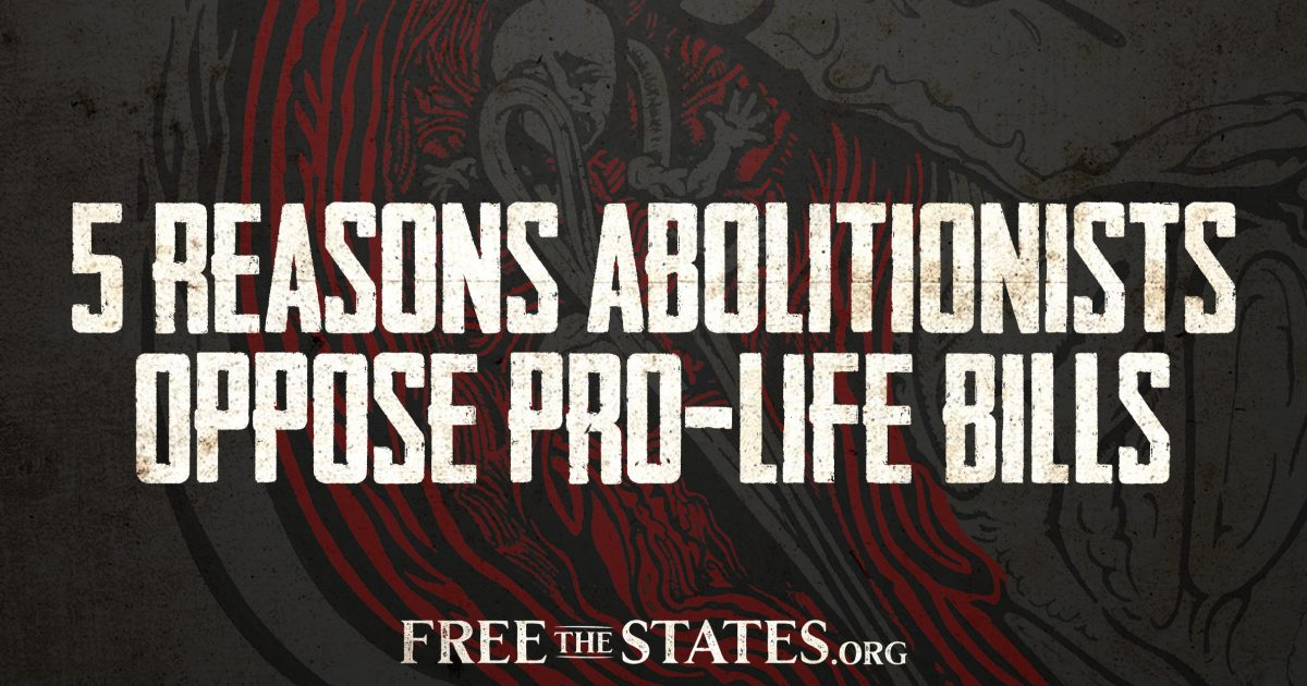 Five Reasons Abolitionists Oppose Incremental Pro-Life Bills