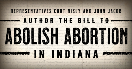 Reps. Curt Nisly, John Jacob Author the Bill to Abolish Abortion in Indiana