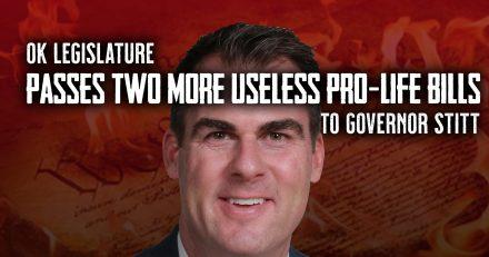 OK Legislature Passes Two More Useless Pro-Life Bills