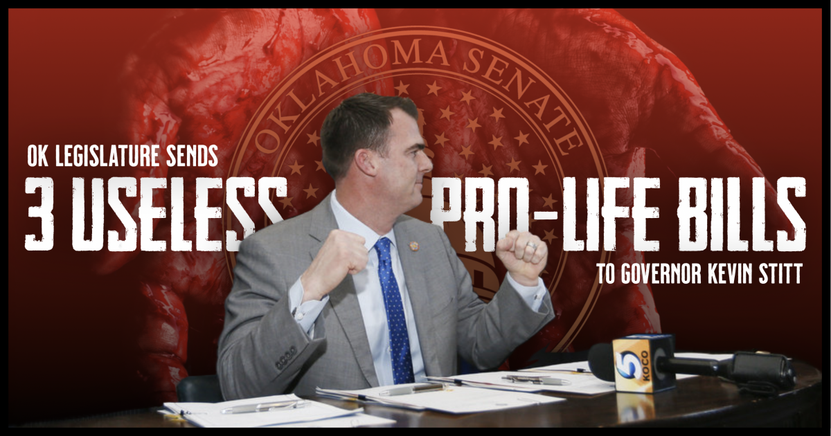 OK Legislature Sends 3 Useless Pro-Life Bills to Governor Stitt