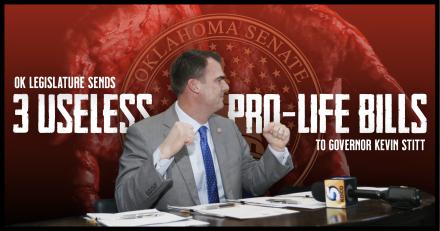 OK Legislature Sends 3 Useless Pro-Life Bills to Governor Stitt