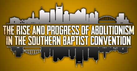 The Rise and Progress of Abortion Abolitionism in the Southern Baptist Convention