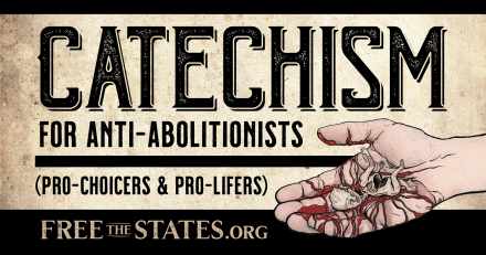 Catechism for Anti-Abolitionists (Pro-Choice and Pro-Life)