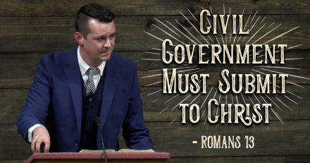 WATCH: Romans 13 Teaches That Civil Government Must Submit to Christ